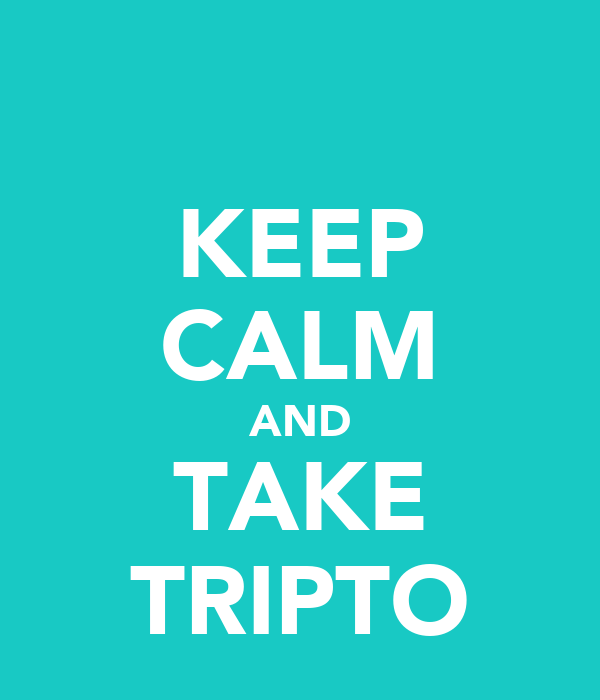 KEEP CALM AND TAKE TRIPTO