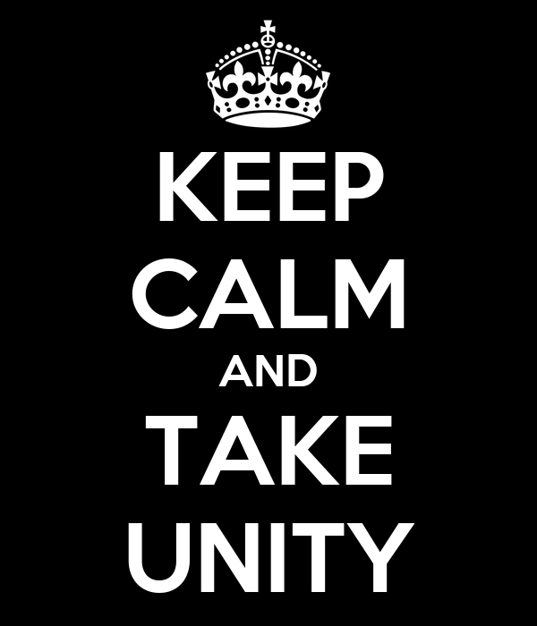 KEEP CALM AND TAKE UNITY