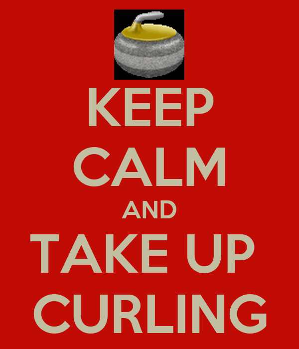 KEEP CALM AND TAKE UP  CURLING
