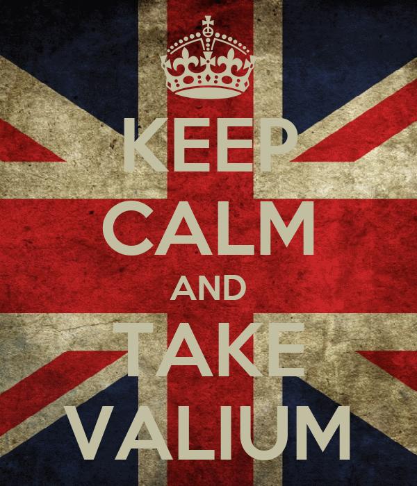 KEEP CALM AND TAKE VALIUM