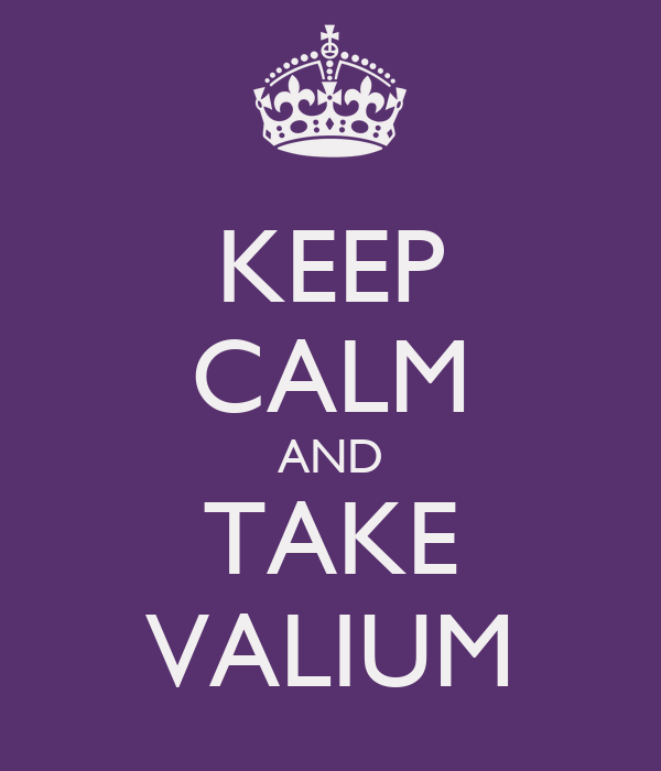 KEEP CALM AND TAKE VALIUM