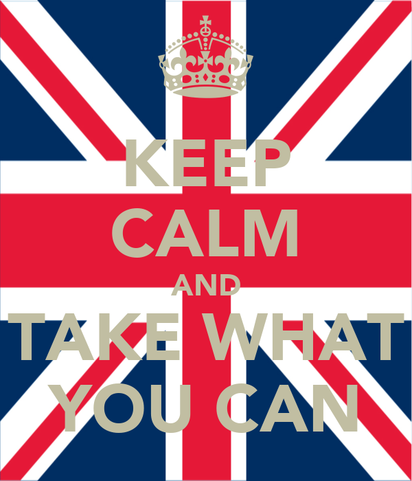KEEP CALM AND TAKE WHAT YOU CAN