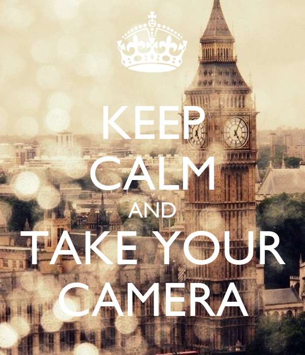 KEEP CALM AND TAKE YOUR CAMERA