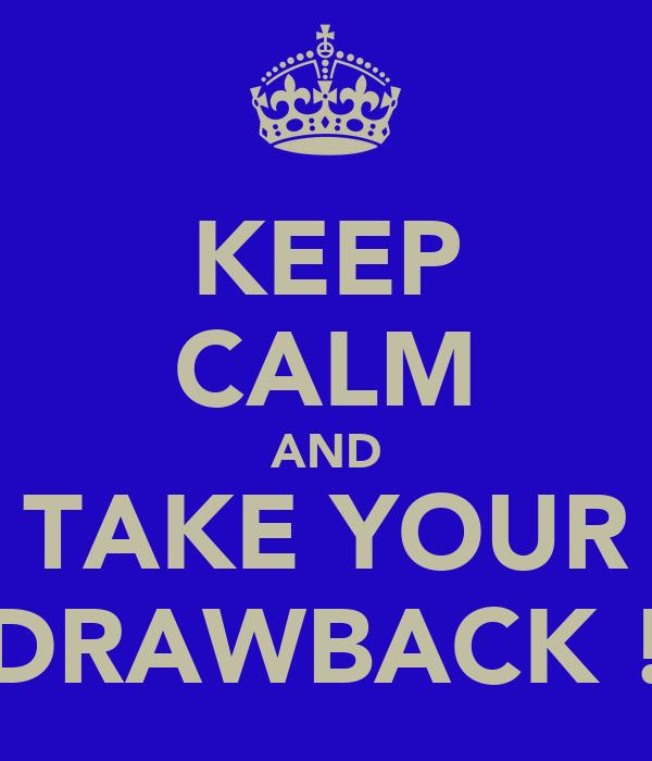 KEEP CALM AND TAKE YOUR DRAWBACK !