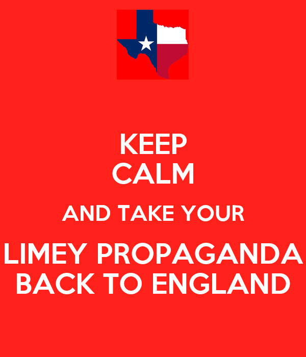 KEEP CALM AND TAKE YOUR LIMEY PROPAGANDA BACK TO ENGLAND