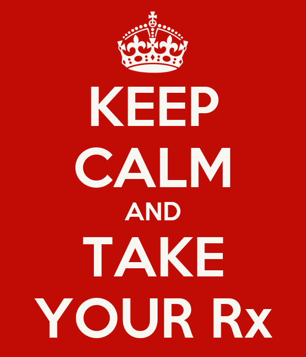 KEEP CALM AND TAKE YOUR Rx