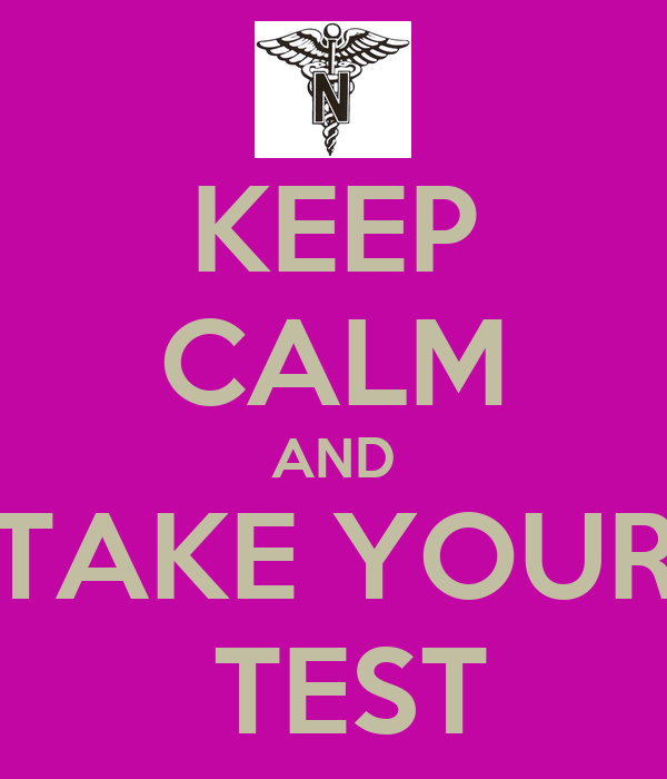 KEEP CALM AND TAKE YOUR  TEST