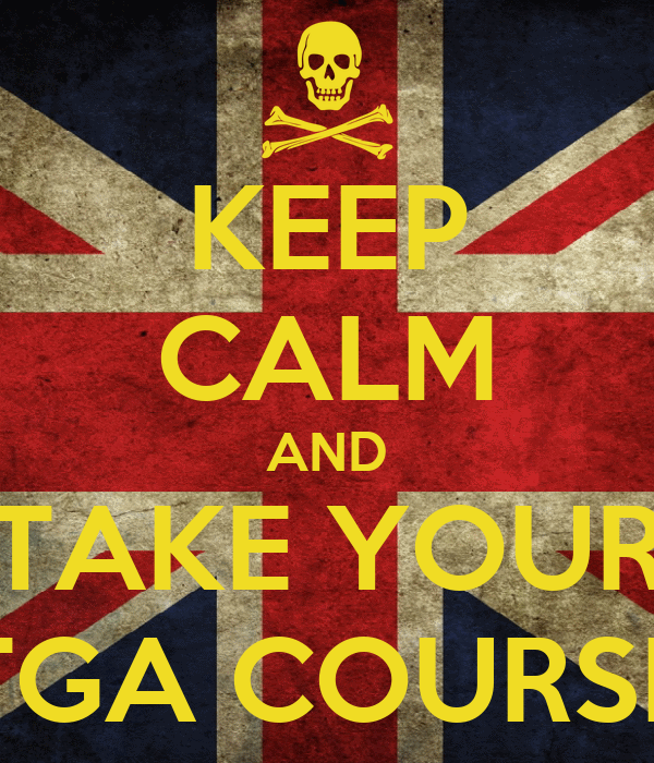 KEEP CALM AND TAKE YOUR TGA COURSE
