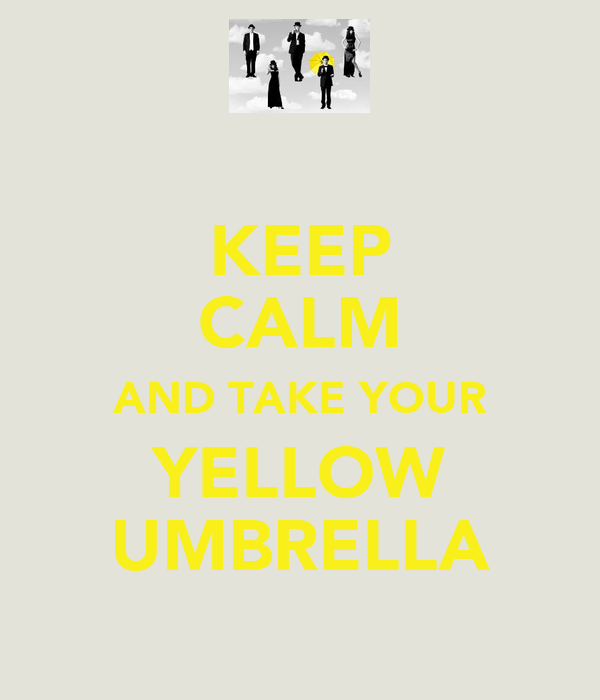 KEEP CALM AND TAKE YOUR YELLOW UMBRELLA