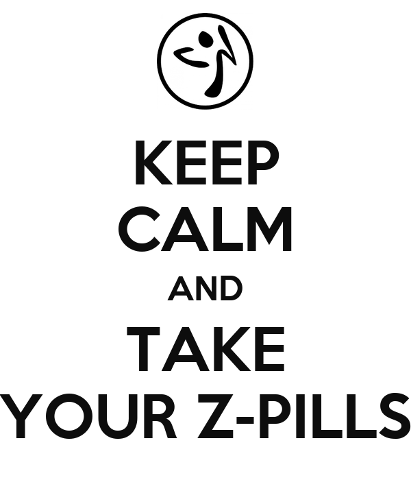 KEEP CALM AND TAKE YOUR Z-PILLS