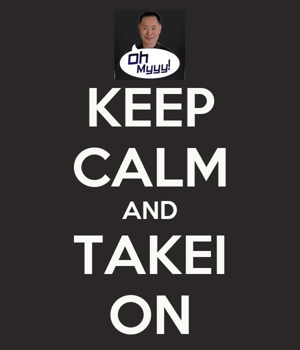 KEEP CALM AND TAKEI ON