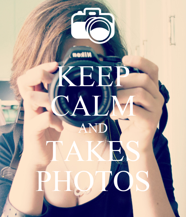 KEEP CALM AND TAKES PHOTOS