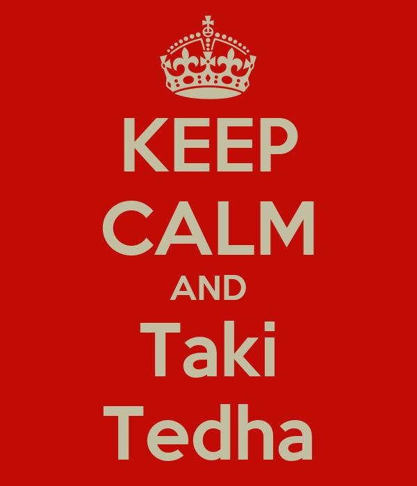 KEEP CALM AND Taki Tedha