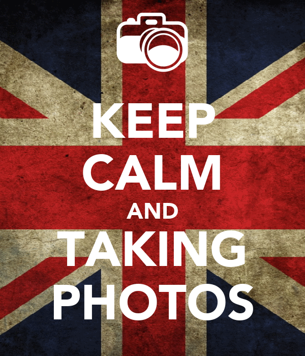 KEEP CALM AND TAKING PHOTOS