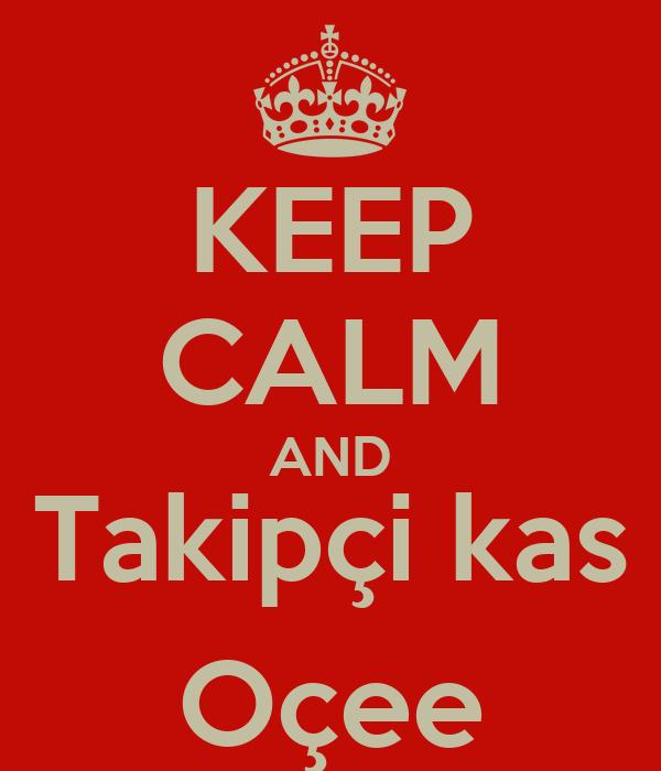 KEEP CALM AND Takipçi kas Oçee