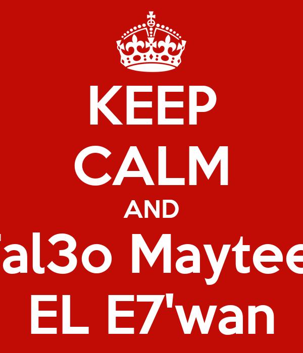 KEEP CALM AND  Tal3o Mayteen EL E7'wan