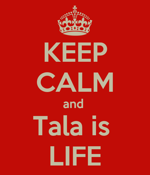 KEEP CALM and  Tala is  LIFE