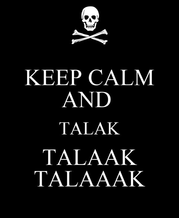 KEEP CALM AND  TALAK TALAAK TALAAAK