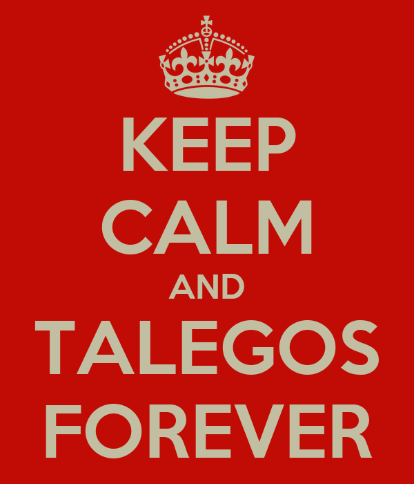 KEEP CALM AND TALEGOS FOREVER