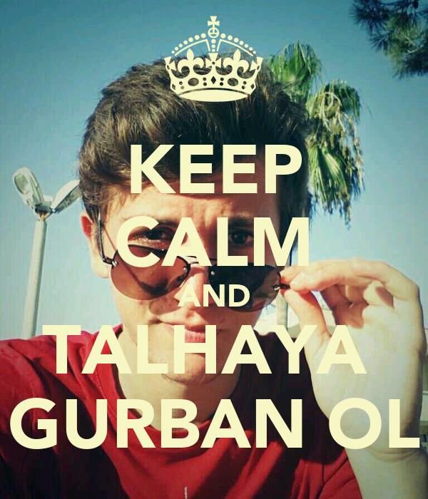 KEEP CALM AND TALHAYA  GURBAN OL