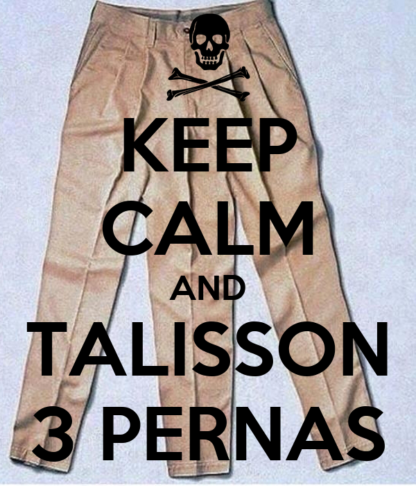 KEEP CALM AND TALISSON 3 PERNAS