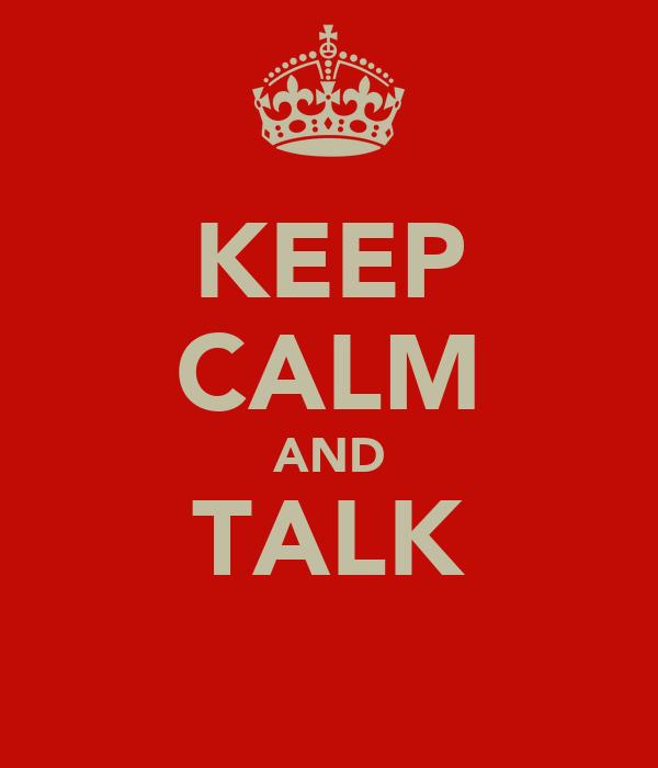KEEP CALM AND TALK