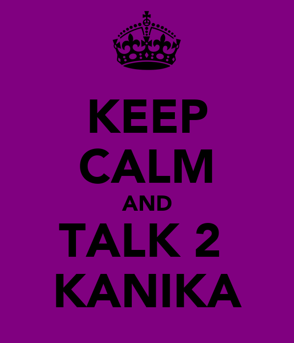 KEEP CALM AND TALK 2  KANIKA