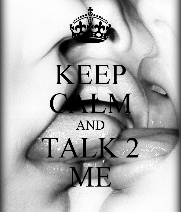KEEP CALM AND TALK 2 ME
