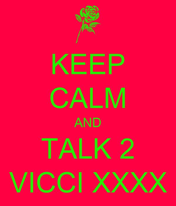KEEP CALM AND TALK 2 VICCI XXXX