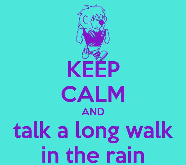 KEEP CALM AND talk a long walk in the rain