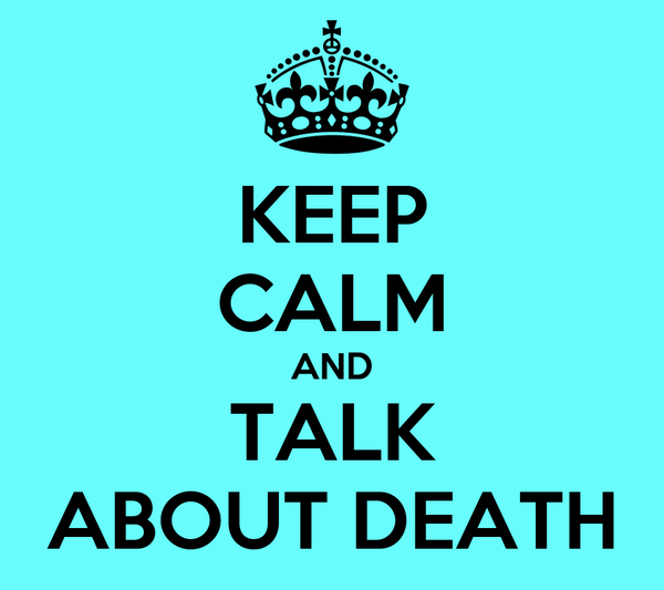 KEEP CALM AND TALK ABOUT DEATH