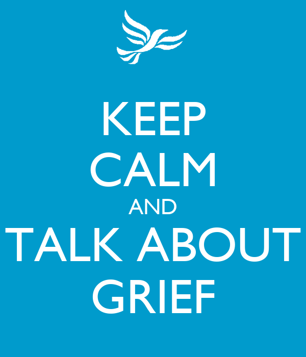 KEEP CALM AND TALK ABOUT GRIEF
