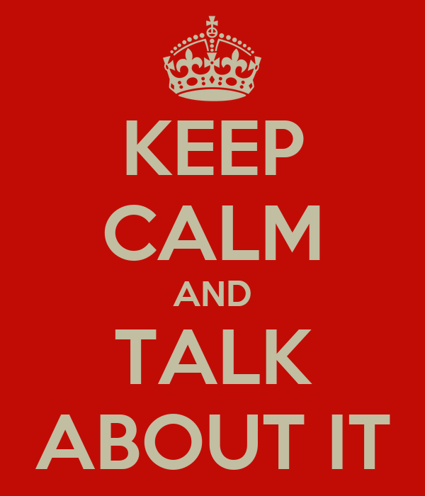 KEEP CALM AND TALK ABOUT IT