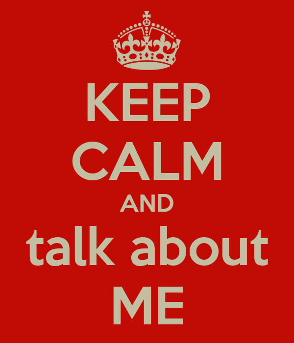KEEP CALM AND talk about ME