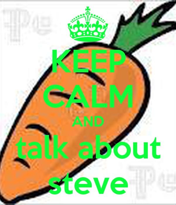 KEEP CALM AND talk about steve