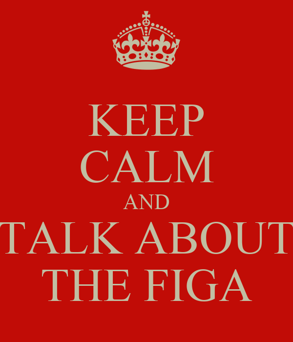 KEEP CALM AND TALK ABOUT THE FIGA