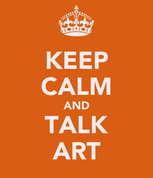 KEEP CALM AND TALK ART