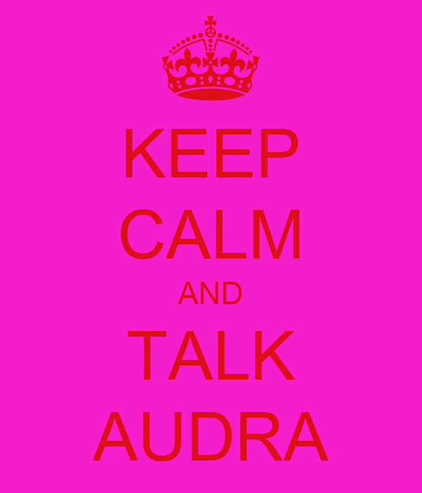 KEEP CALM AND TALK AUDRA