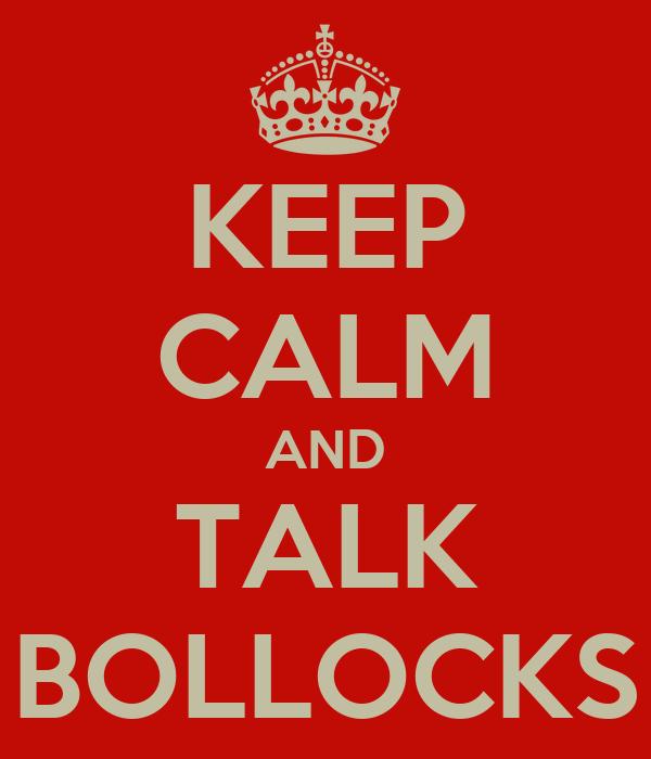 KEEP CALM AND TALK BOLLOCKS