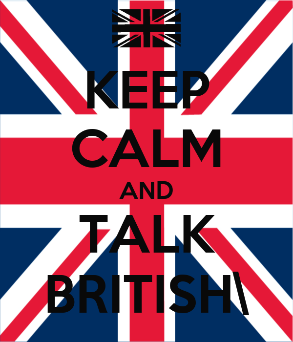 KEEP CALM AND TALK BRITISH\