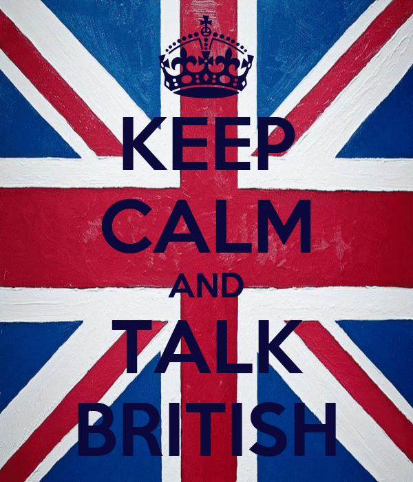 KEEP CALM AND TALK BRITISH