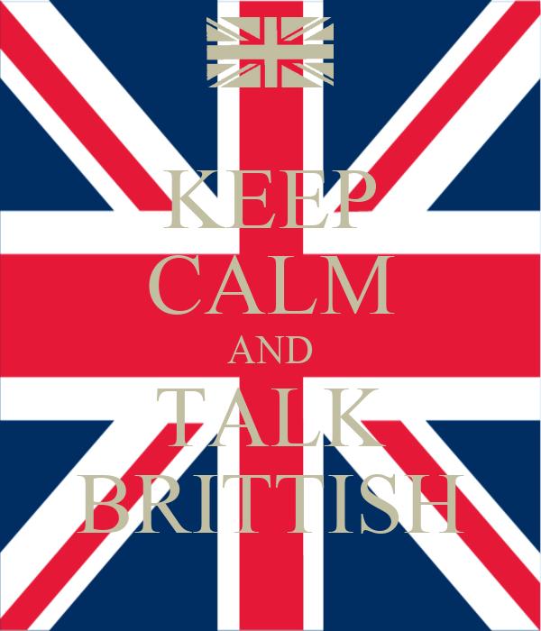 KEEP CALM AND TALK BRITTISH