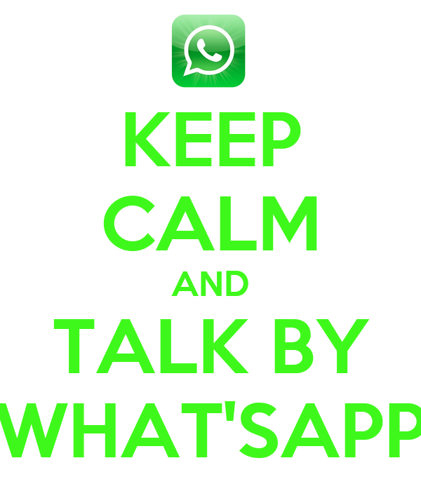 KEEP CALM AND TALK BY WHAT'SAPP