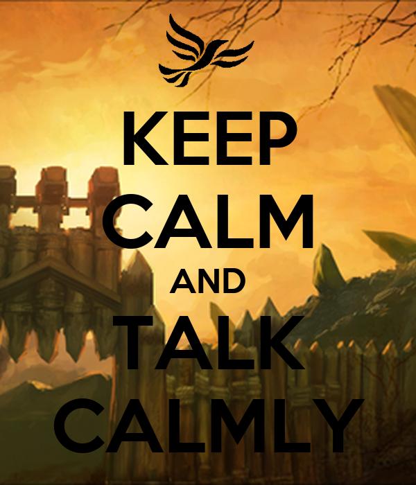 KEEP CALM AND TALK CALMLY
