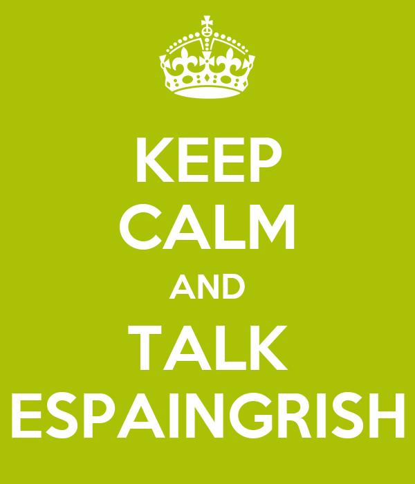KEEP CALM AND TALK ESPAINGRISH