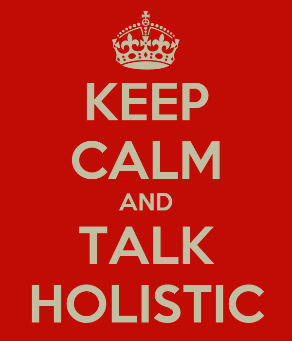 KEEP CALM AND TALK HOLISTIC