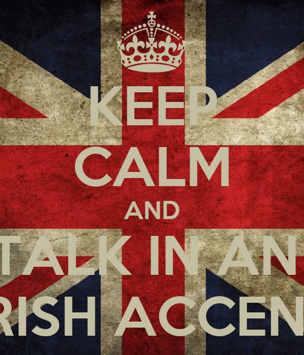 KEEP CALM AND TALK IN AN  IRISH ACCENT