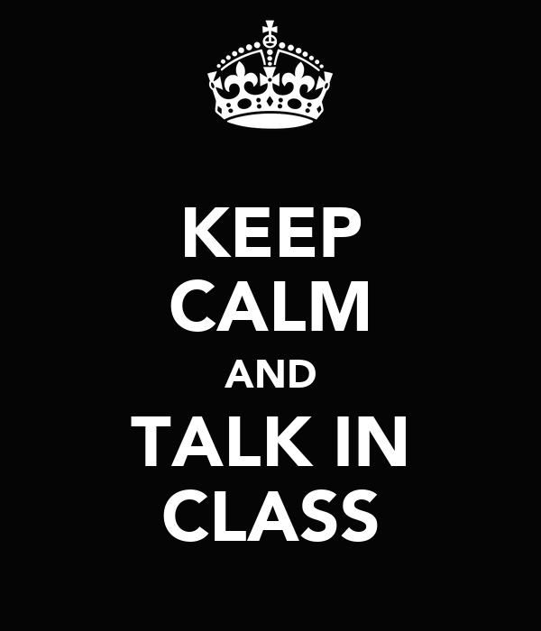 KEEP CALM AND TALK IN CLASS