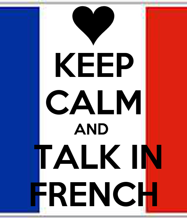 KEEP CALM AND   TALK IN FRENCH