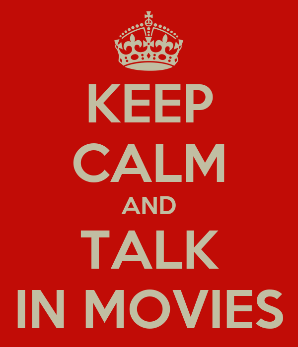 KEEP CALM AND TALK IN MOVIES